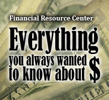Get Informed at our Financial Resource Center