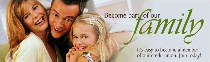 Become part of our family. Join our credit union today!