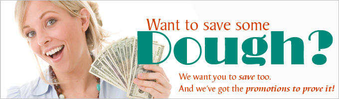 Want to save some dough? We have promotion to help you save.