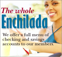 We offer our members a full menu of checking and savings accounts